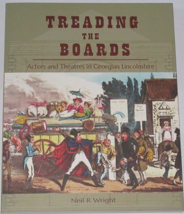 Treading the Boards - Actors and Theatres in Georgian Lincolnshire, by Neil R. Wright